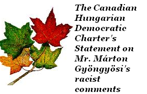 Statement of the Canadian &#8211; Hungarian Democratic Charter Concerning the Racist Comments of Mr. Mrton Gyngysi, Deputy Chairman of the Hungarian Parliament&#8217;s Foreign Relations Committee