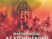 Horváth Miklós – Kovács Vilmos MAGYARORSZÁG AZ ATOMHÁBORÚ  ÁRNYÉKÁBAN Zrínyi Kiadó 2016.